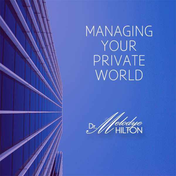 Managing Your Private World by Dr. Melodye Hilton