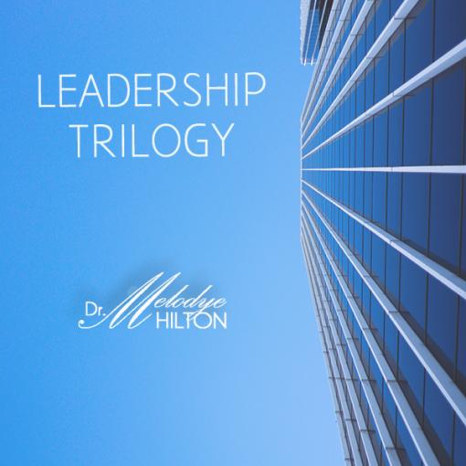 Leadership Trilogy by Dr. Melodye Hilton