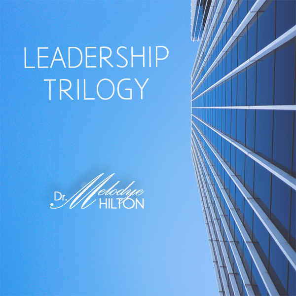 Leadership Trilogy by Dr. Melodye Hilton