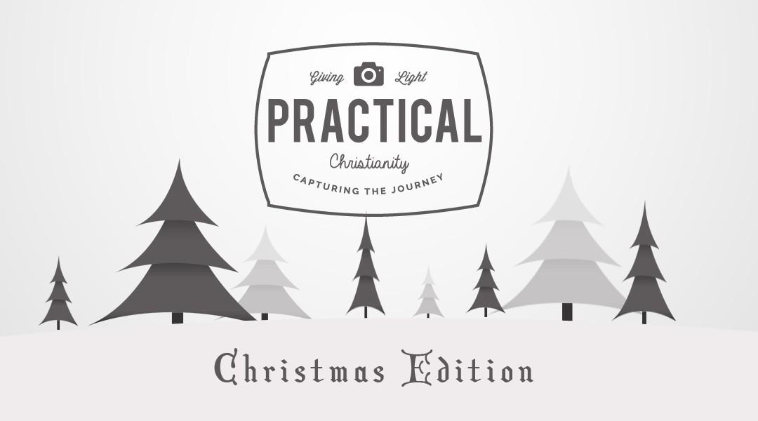 Practical Christianity – Christmas Edition