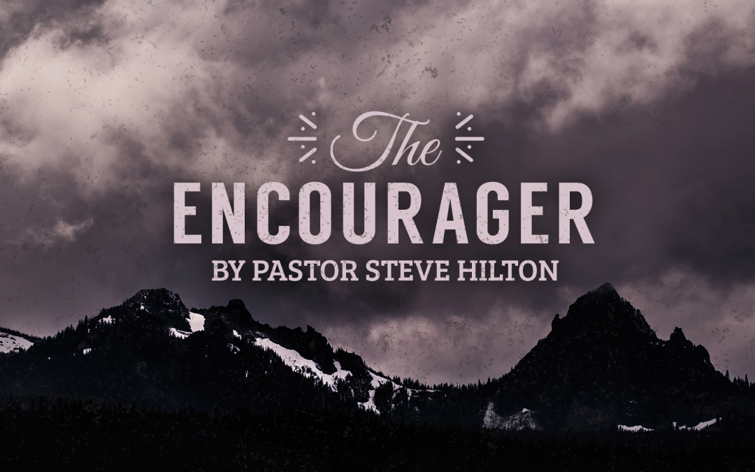 The Encourager by Pastor Steven Hilton